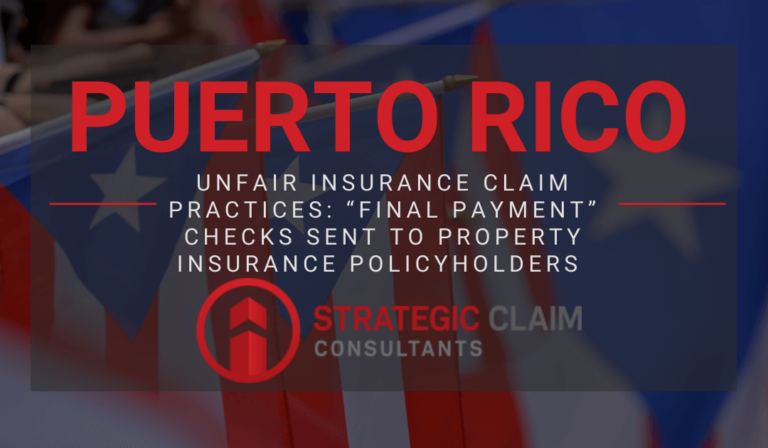 """Unfair Insurance Claim Practices: """"Final Payment"""" Checks Sent to Property Insurance Policyholders in Puerto Rico"""