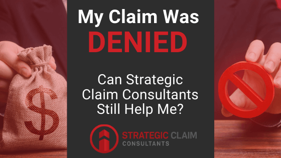 My Claim Was Denied: Can Strategic Claim Consultants Still Help Me?