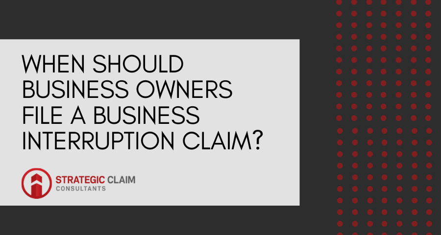 When Should Business Owners File a Business Interruption Claim?