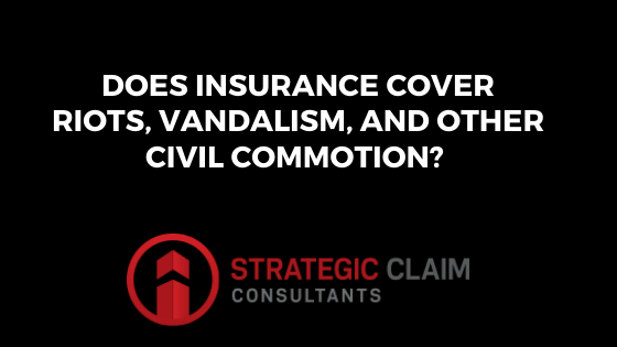 Does Insurance cover riots, Vandalism, and other Civil Commotion?
