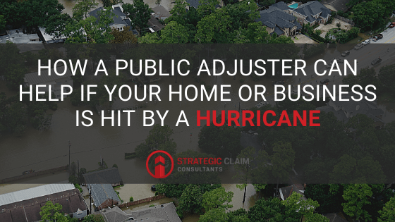 How a Public Adjuster Can Help if Your Home or Business is Hit By a Hurricane